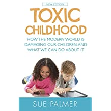 Toxic Childhood: How The Modern World Is Damaging Our Children And What We Can Do About It (English Edition)