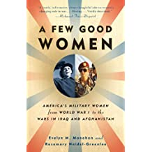 A Few Good Women: America's Military Women from World War I to the Wars in Iraq and Afghanistan (English Edition)