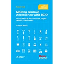 Making Android Accessories with IOIO: Going Mobile with Sensors, Lights, Motors, and Robots (English Edition)