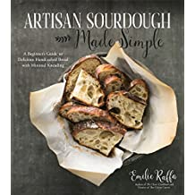 Artisan Sourdough Made Simple: A Beginner's Guide to Delicious Handcrafted Bread with Minimal Kneading (English Edition)