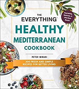 """The Everything Healthy Mediterranean Cookbook: 300 fresh and simple recipes for better living (Everything®) (English Edition)"",作者:[Peter Minaki]"