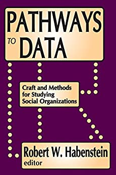 """""""Pathways to Data: Craft and Methods for Studying Social Organizations (English Edition)"""",作者:[Habenstein, Robert W.]"""