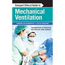 Compact Clinical Guide to Mechanical Ventilation: Foundations of Practice for Critical Care Nurses (English Edition)
