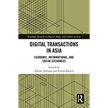 Digital Transactions in Asia: Economic, Informational, and Social Exchanges (Routledge Research in Digital Media and Culture in Asia) (English Edition)