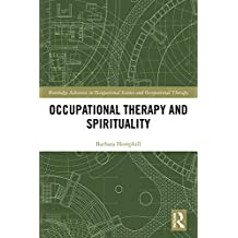 Occupational Therapy and Spirituality (Routledge Advances in Occupational Science and Occupational Therapy) (English Edition)