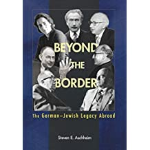Beyond the Border: The German-Jewish Legacy Abroad (English Edition)