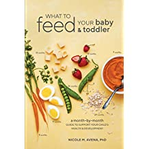 What to Feed Your Baby and Toddler: A Month-by-Month Guide to Support Your Child's Health and Development (English Edition)