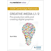 My Revision Notes: OCR Cambridge Nationals in Creative iMedia L 1 / 2: Pre-production skills and Creating digital graphics (English Edition)