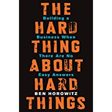 The Hard Thing About Hard Things: Building a Business When There Are No Easy Answers (English Edition)
