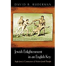 Jewish Enlightenment in an English Key: Anglo-Jewry's Construction of Modern Jewish Thought (English Edition)