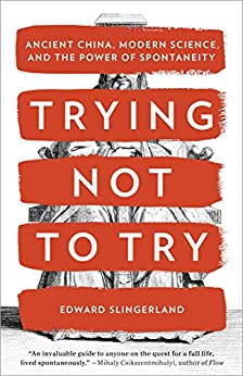 """Trying Not to Try: Ancient China, Modern Science, and the Power of Spontaneity (English Edition)"",作者:[Slingerland, Edward]"