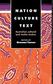 """Nation, Culture, Text: Australian Cultural and Media Studies (Communication and Society) (English Edition)"",作者:[Turner, Graeme]"