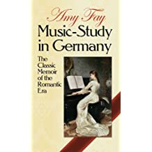 Music-Study in Germany: The Classic Memoir of the Romantic Era (Dover Books on Music) (English Edition)