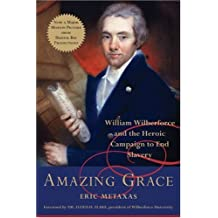 Amazing Grace: William Wilberforce and the Heroic Campaign to End Slavery (English Edition)