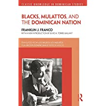 Blacks, Mulattos, and the Dominican Nation (Classic Knowledge in Dominican Studies) (English Edition)
