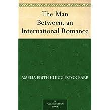The Man Between, an International Romance (English Edition)