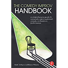 The Comedy Improv Handbook: A Comprehensive Guide to University Improvisational Comedy in Theatre and Performance (English Edition)