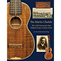 Martin Ukulele: The Little Instrument That Helped Create a Guitar Giant