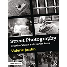 Street Photography: Creative Vision Behind the Lens (English Edition)