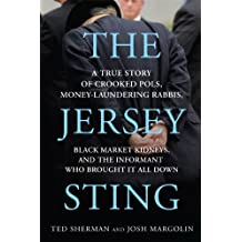 The Jersey Sting: A True Story of Crooked Pols, Money-Laundering Rabbis, Black Market Kidneys, and the Informant Who Brought It All Down (English Edition)