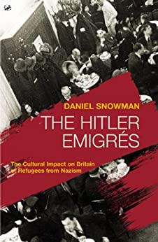"""The Hitler Emigrés: The Cultural Impact on Britain of Refugees from Nazism (English Edition)"",作者:[Snowman, Daniel]"