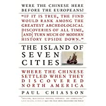 The Island of Seven Cities: Where the Chinese Settled When They Discovered North America (English Edition)