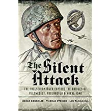 The Silent Attack: The Fallschirmjäger Capture of the Bridges of Veldwezelt, Vroenhoven & Hanne 1940 (English Edition)