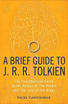 """""""A Brief Guide to J. R. R. Tolkien: A comprehensive introduction to the author of The Hobbit and The Lord of the Rings (Brief Histories) (English Edition)"""",作者:[Cawthorne, Nigel]"""