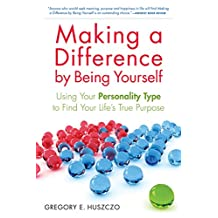 Making a Difference by Being Yourself: Using Your Personality Type to Find Your Life's True Purpose (English Edition)