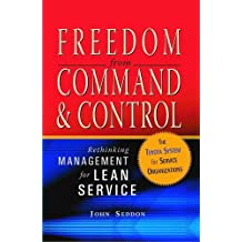 Freedom from Command and Control: Rethinking Management for Lean Service (English Edition)