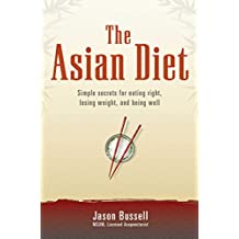 The Asian Diet: Simple Secrets for Eating Right, Losing Weight, and Being Well (English Edition)