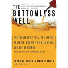 The Bottomless Well: The Twilight of Fuel, the Virtue of Waste, and Why We Will Never Run Out of Energy (English Edition)