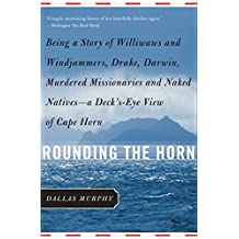 Rounding the Horn: Being the Story of Williwaws and Windjammers, Drake, Darwin, Murdered Missionaries and Naked Natives (English Edition)