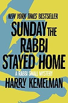 """Sunday the Rabbi Stayed Home (The Rabbi Small Mysteries Book 3) (English Edition)"",作者:[Kemelman, Harry]"