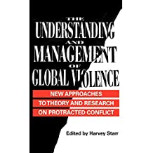 The Understanding and Management of Global Violence: New Approaches to Theory and Research on Protracted Conflict