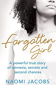 """""""Forgotten Girl: A powerful true story of amnesia, secrets and second chances (English Edition)"""",作者:[Jacobs, Naomi]"""