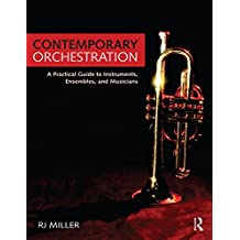 Contemporary Orchestration: A Practical Guide to Instruments, Ensembles, and Musicians (English Edition)