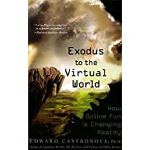 Exodus to the Virtual World: How Online Fun Is Changing Reality (English Edition)