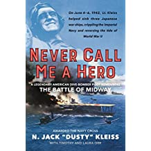 Never Call Me a Hero: A Legendary American Dive-Bomber Pilot Remembers the Battle of Midway (English Edition)
