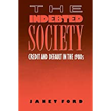 The Indebted Society: Credit and Default in the 1980s (English Edition)