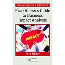 Practitioner's Guide to Business Impact Analysis (Internal Audit and IT Audit) (English Edition)
