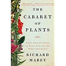 The Cabaret of Plants: Forty Thousand Years of Plant Life and the Human Imagination (English Edition)
