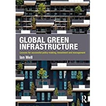 Global Green Infrastructure: Lessons for successful policy-making, investment and management (English Edition)