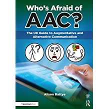 Who's Afraid of AAC?: The UK Guide to Augmentative and Alternative Communication (English Edition)