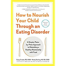 How to Nourish Your Child Through an Eating Disorder: A Simple, Plate-by-Plate Approach to Rebuilding a Healthy Relationship with Food (English Edition)