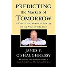 Predicting the Markets of Tomorrow: A Contrarian Investment Strategy for the Next Twenty Years (English Edition)