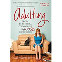 Adulting: How to Become a Grown-up in 535 Easy(ish) Steps (English Edition)
