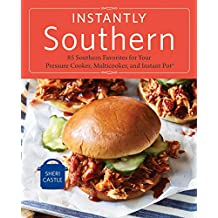 Instantly Southern: 85 Southern Favorites for Your Pressure Cooker, Multicooker, and Instant Pot® : A Cookbook (English Edition)