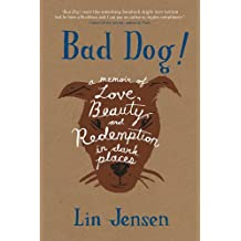 Bad Dog!: A Memoir of Love, Beauty, and Redemption in Dark Places (English Edition)