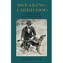 Breaking a Bird Dog - A Treatise on Training (English Edition)
